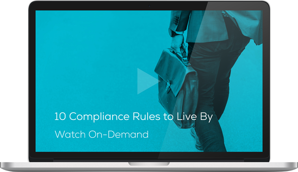 Watch the 10 Compliance Rules to Live By Webinar On-Demand