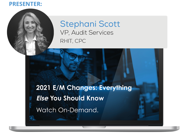 Watch the Webinar - 2021 E/M Changes: Everything Else You Should Know