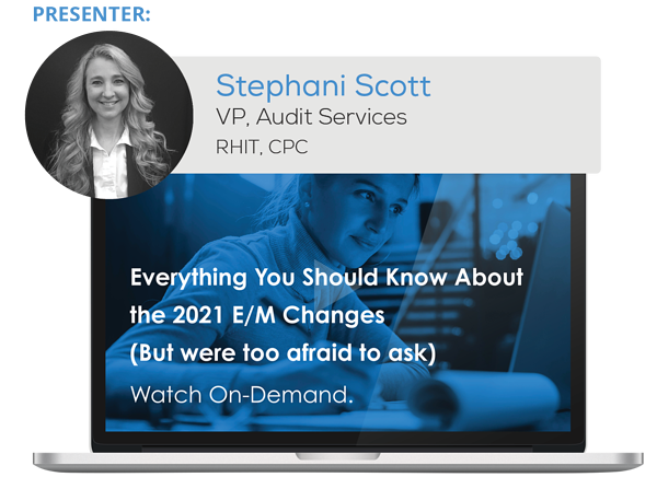 Watch the Webinar - Everything You Should Know About the 2021 E/M Changes (But were too afraid to ask)