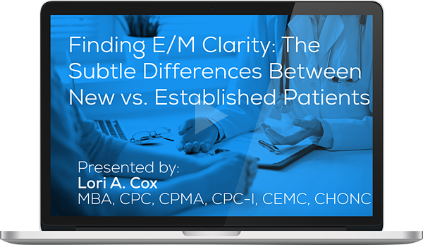Watch the Webinar - Finding E/M Clarity: The Subtle Differences Between New vs. Established Patients