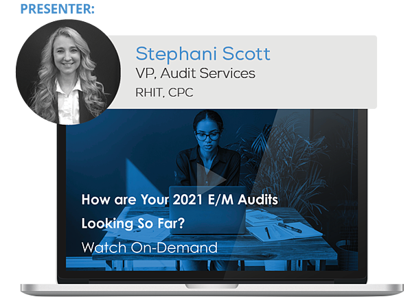 Watch the Webinar - How are Your 2021 E/M Audits Looking So Far?