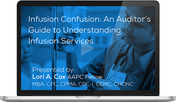 """Watch the Webinar - Infusion Confusion: An Auditor's Guide to Understanding Infusion Services"""" caption="""