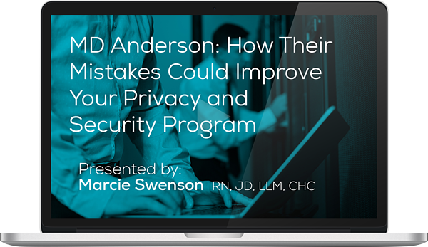 Watch the MD Anderson: How Their Mistakes Could Improve Your Privacy and Security Program Here