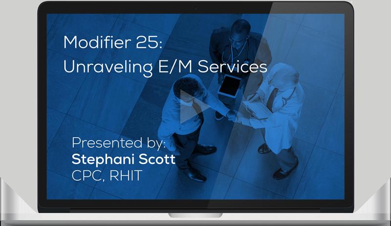 Register for the Webinar - Modifier 25: Unraveling E/M Services