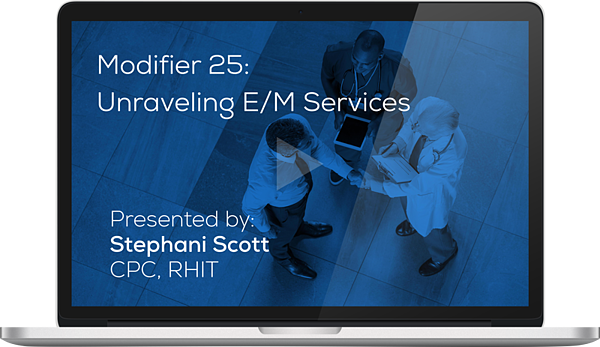 Register for the Webinar - Modifier 25: Unraveling E/M Services