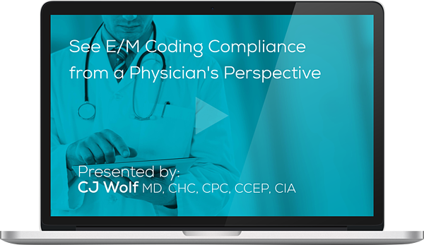 Watch the See E/M Coding Compliance from a Physician's Perspective Webinar Here