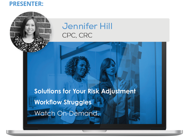 Watch the Webinar - Solutions for Your Risk Adjustment Workflow Struggles