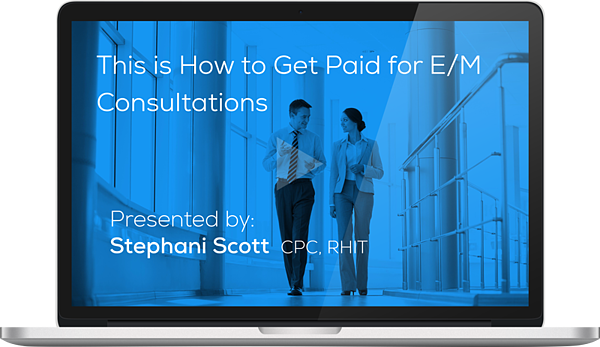 "Watch the Webinar - This is How to Get Paid for E/M Consultation"" caption="
