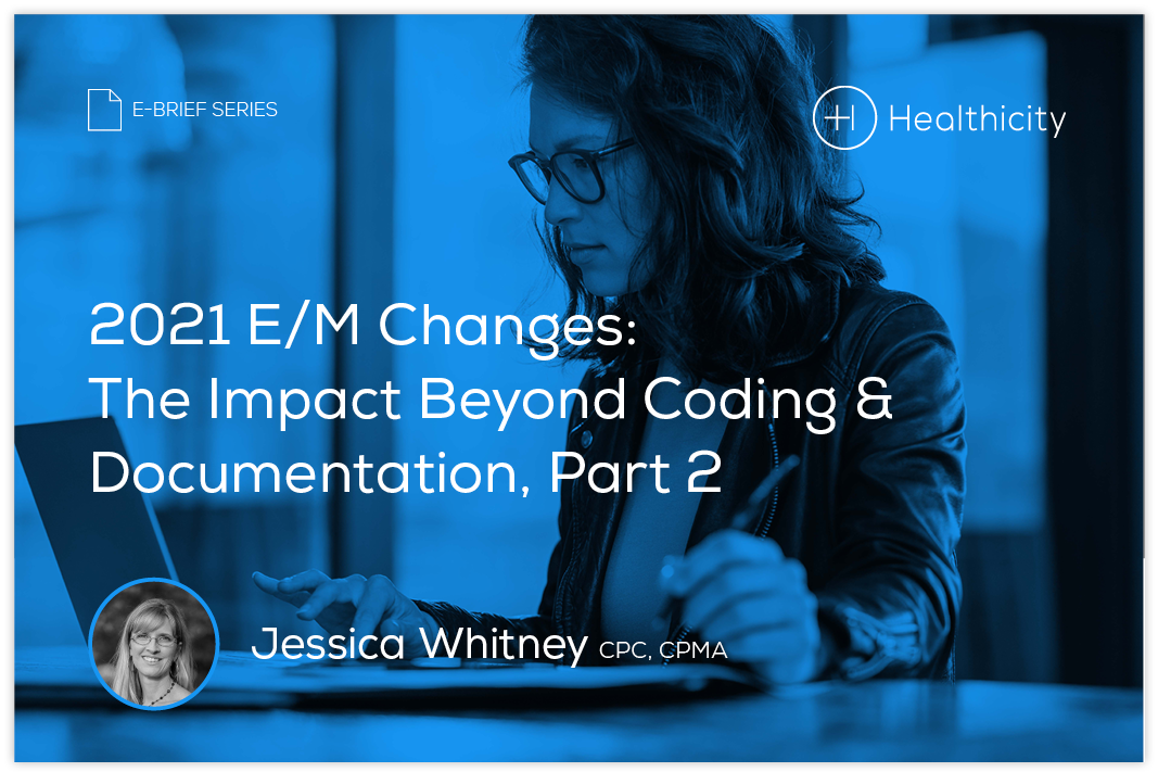 Download the eBrief - 2021 E/M Changes: The Impact Beyond Coding & Documentation, Part 2