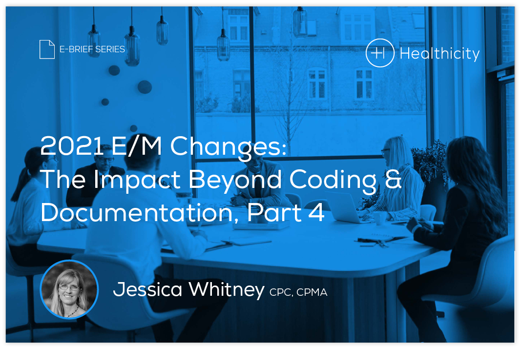 Download the eBrief - 2021 E/M Changes: The Impact Beyond Coding & Documentation, Part 4