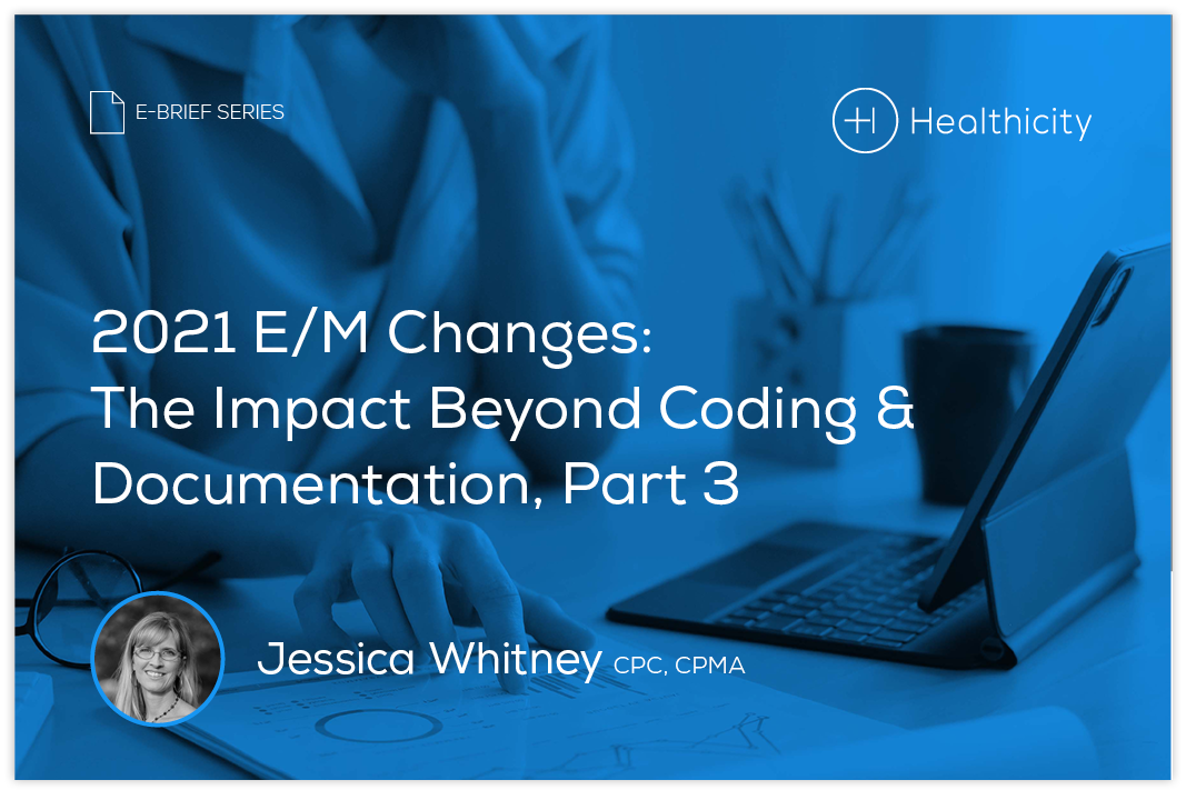 Download the eBrief - 2021 E/M Changes: The Impact Beyond Coding & Documentation, Part 3