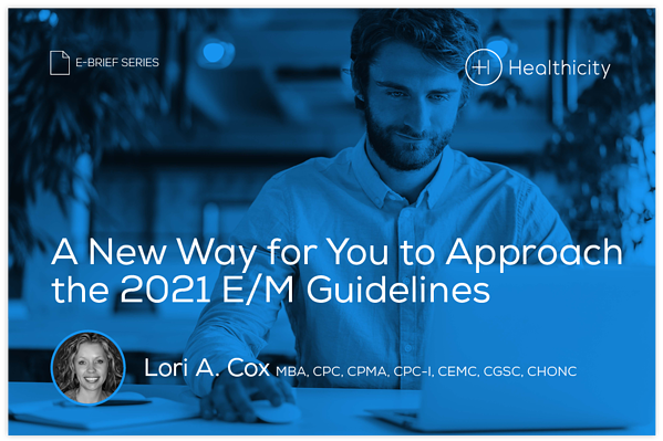 Download the eBrief - A New Way for You to Approach the 2021 E/M Guidelines
