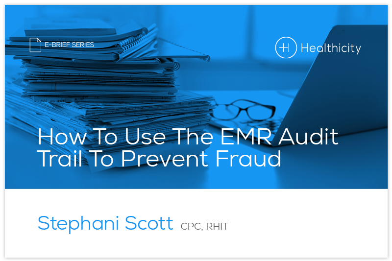 Download the How To Use The EMR Audit Trail To Prevent Fraud eBrief