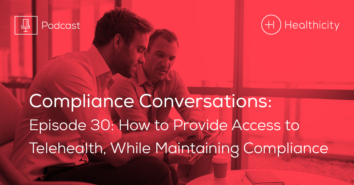 Listen to the Episode - How to Provide Access to Telehealth, While Maintaining Compliance