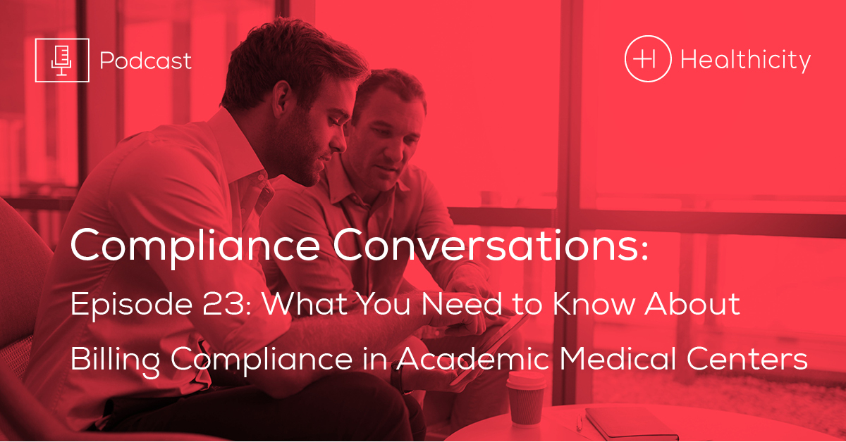 Listen to the Episode - What You Need to Know About Billing Compliance in Academic Medical Centers