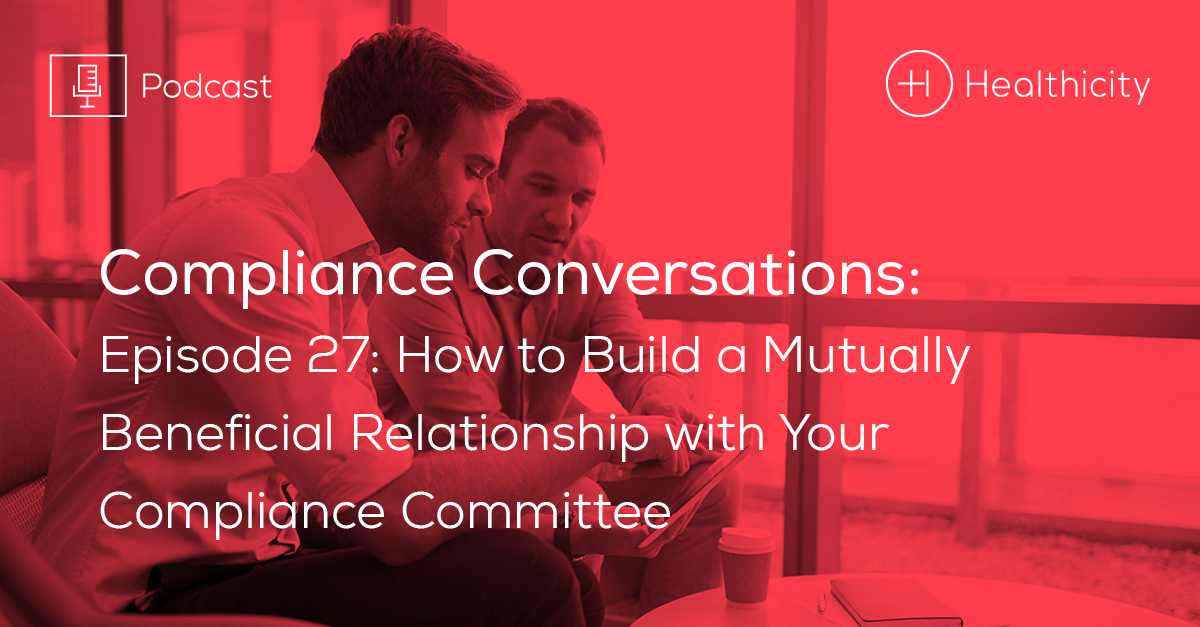 Listen to the Episode - How to Build a Mutually Beneficial Relationship with Your Compliance Committee