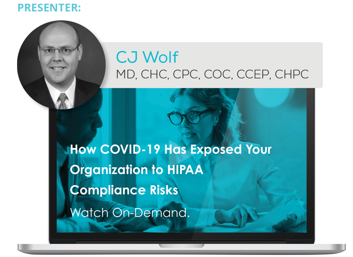 Watch the Webinar - How COVID-19 Has Exposed Your Organization to HIPAA Compliance Risks