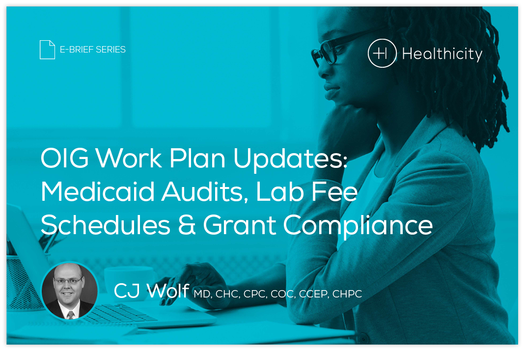 Download the eBrief - OIG Work Plan Updates: Medicaid Audits, Lab Fee Schedules and Grant Compliance